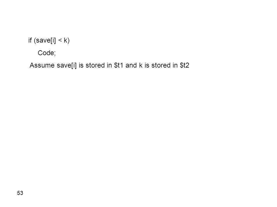 if (save[i] < k) Code; Assume save[i] is stored in $t1 and k is stored in $t2